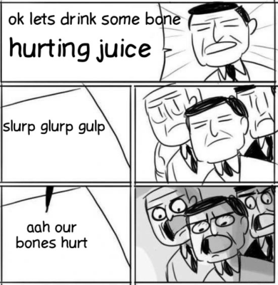 bone hurting juice meme our bones hurt